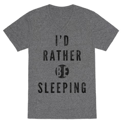 I'd Rather Be Sleeping V-Neck Tee Shirt