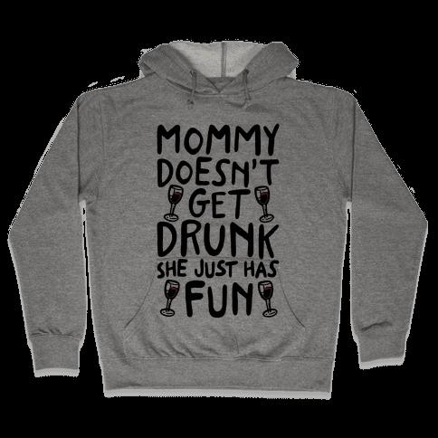 Mommy Doesn't Get Drunk Hooded Sweatshirt