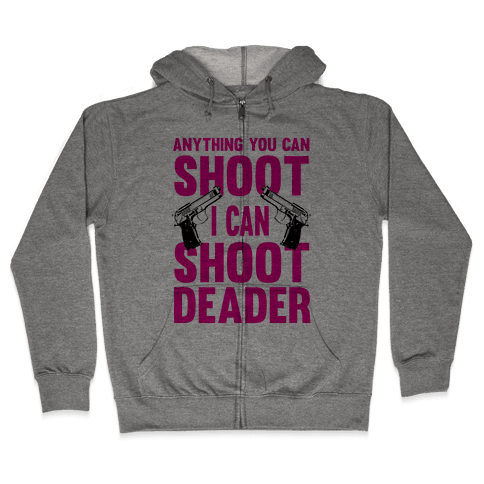 Anything You Can Shoot Zip Hoodie