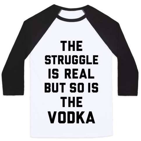 The Struggle Is Real But So Is The Vodka Baseball Tee