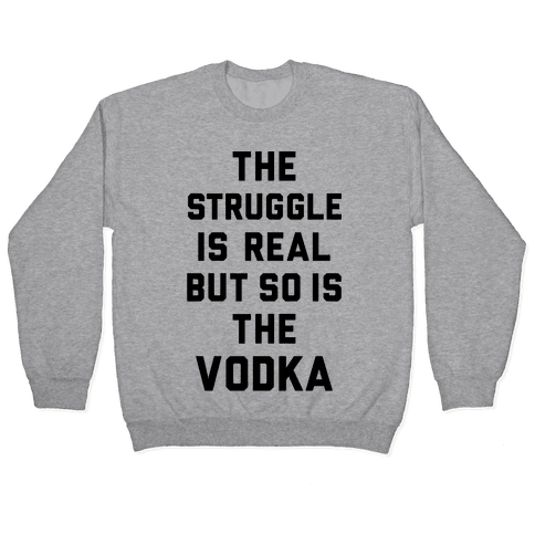 The Struggle Is Real But So Is The Vodka Pullover