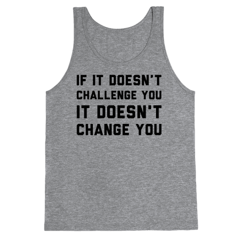 If It Doesn't Challenge You Tank Top