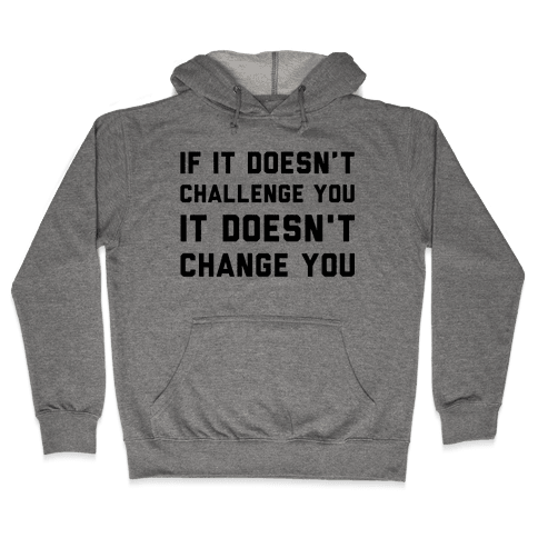 If It Doesn't Challenge You Hooded Sweatshirt