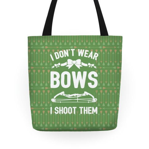 I Don't Wear Bows. I Shoot Them Tote