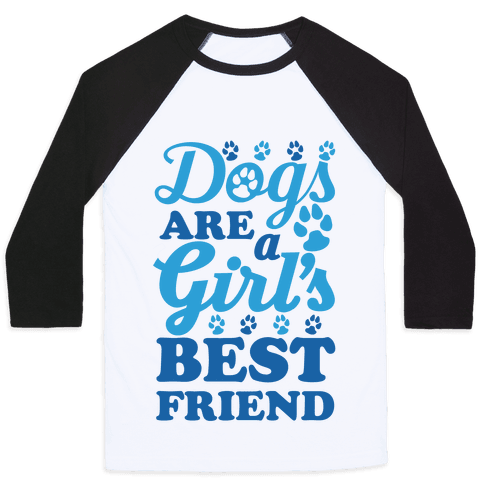Dogs Are A Girls Best Friend Baseball Tee