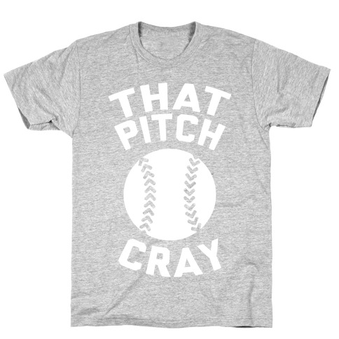 That Pitch Cray T-Shirt