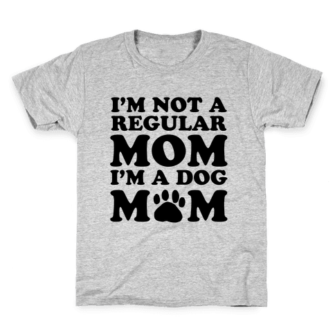 I'm not a Regular Mom I'm a Dog Mom Kids T-Shirt