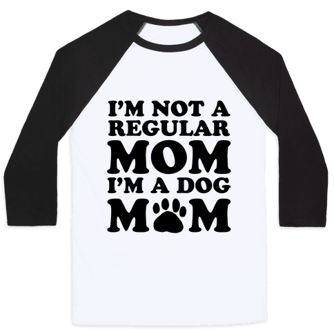 I'm not a Regular Mom I'm a Dog Mom Baseball Tee