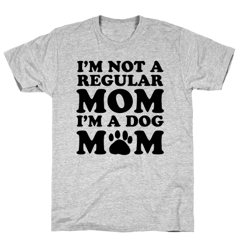 I'm not a Regular Mom I'm a Dog Mom Mens T-Shirt