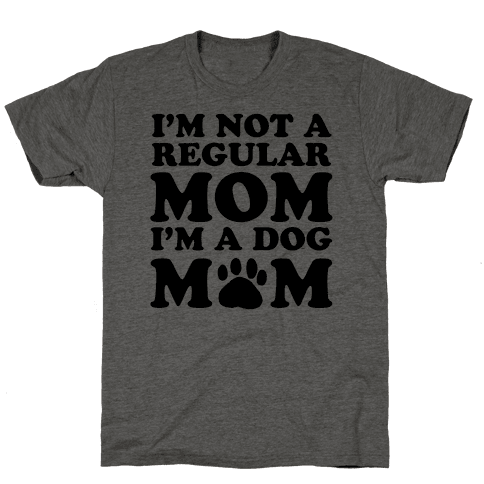 I'm not a Regular Mom I'm a Dog Mom