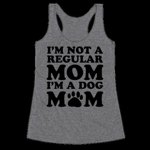 I'm not a Regular Mom I'm a Dog Mom Racerback Tank Top