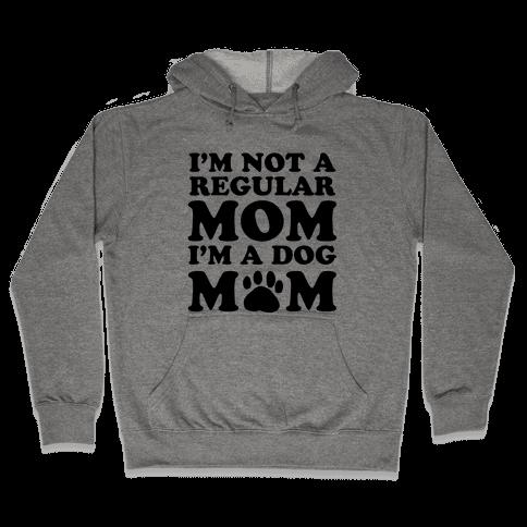 I'm not a Regular Mom I'm a Dog Mom Hooded Sweatshirt