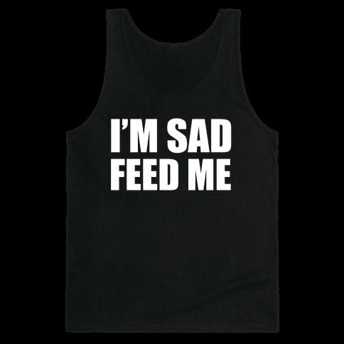 I'm Sad Feed Me Tank Top