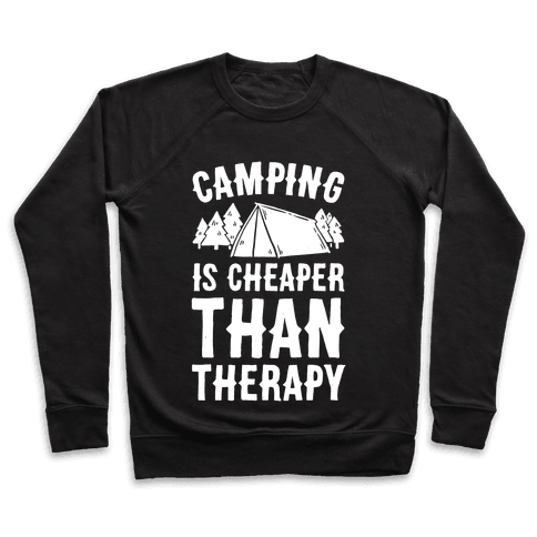 Camping It's Cheaper Than Therapy Pullover