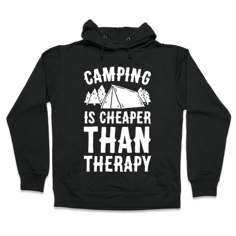 Camping It's Cheaper Than Therapy Hooded Sweatshirt