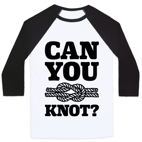 Can You Knot? Baseball Tee