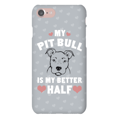 My Pit Bull is My Better Half Phone Case