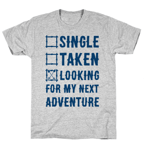 Single Taken Looking for my Next Adventure Mens T-Shirt