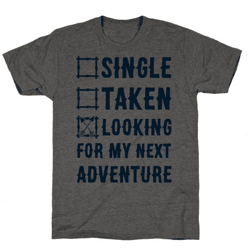 Single Taken Looking for my Next Adventure