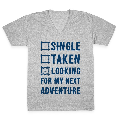 Single Taken Looking for my Next Adventure V-Neck Tee Shirt