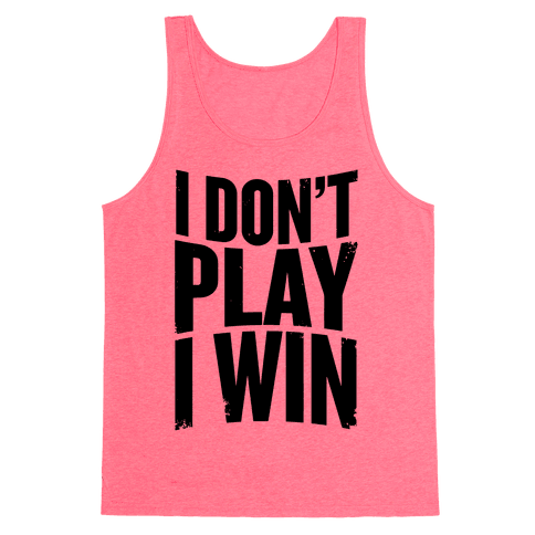 I Don't Play, I Win Tank Top