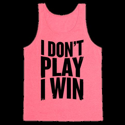 I Don't Play, I Win