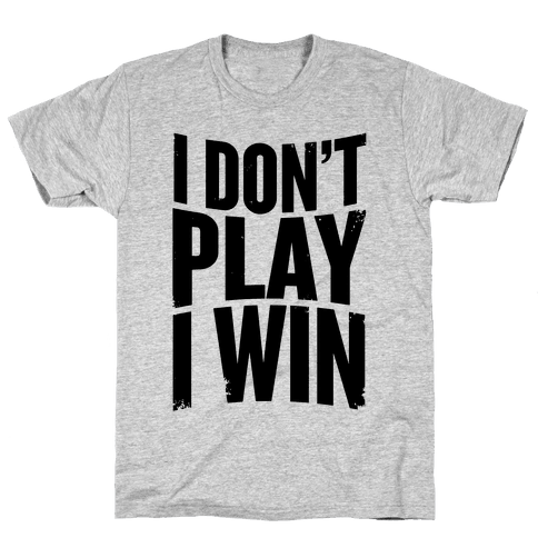 I Don't Play, I Win Mens T-Shirt