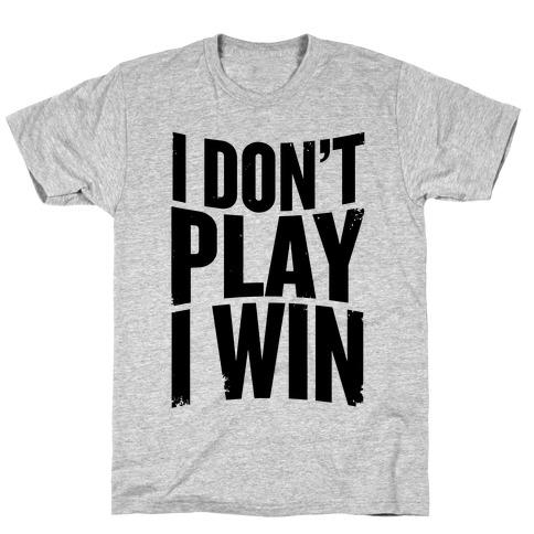 I Don't Play, I Win T-Shirt