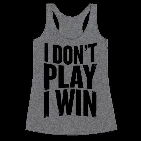 I Don't Play, I Win Racerback Tank Top