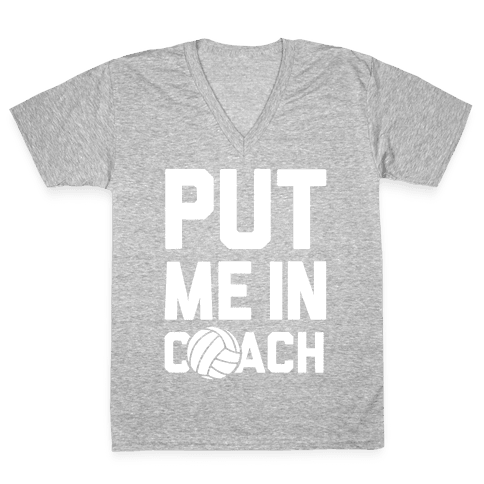 Put Me In Coach (Volleyball) V-Neck Tee Shirt