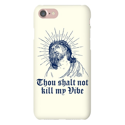 Thou Shalt Not Kill My Vibe Phone Case