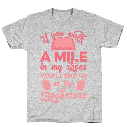 If You Walk A Mile In My Shoes T-Shirt