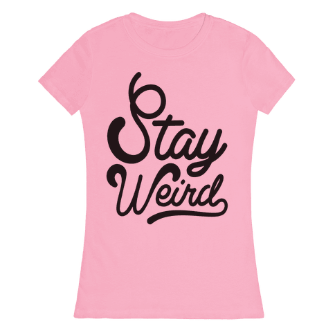 Stay Weird Womens T-Shirt