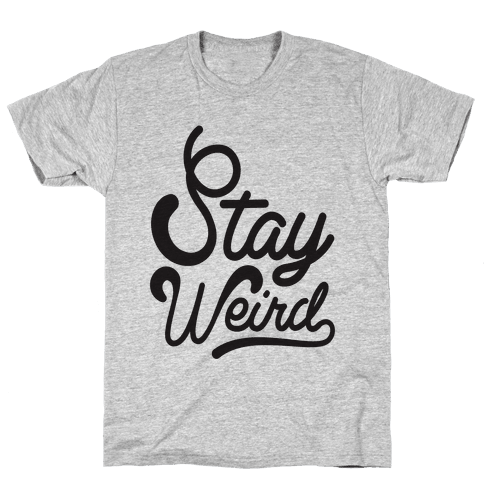 Stay Weird Mens T-Shirt