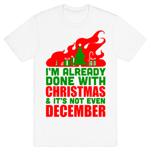 I'm Already Done With Christmas Mens T-Shirt