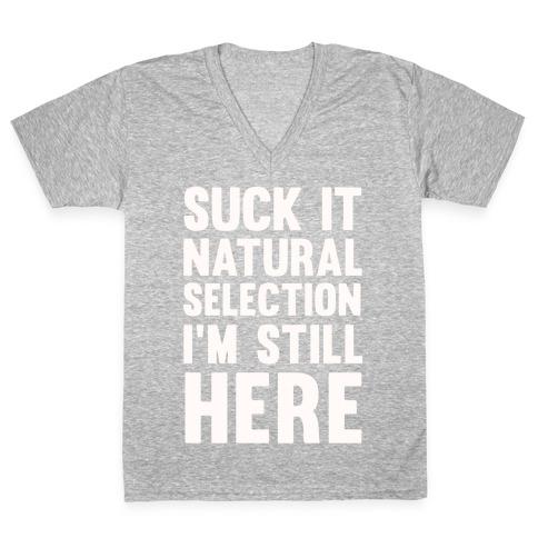 Suck It Natural Selection, I'm Still Here V-Neck Tee Shirt