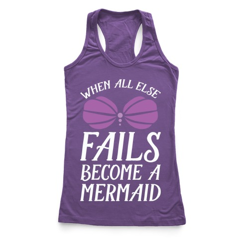 When All Else Fails Become A Mermaid Racerback Tank Top