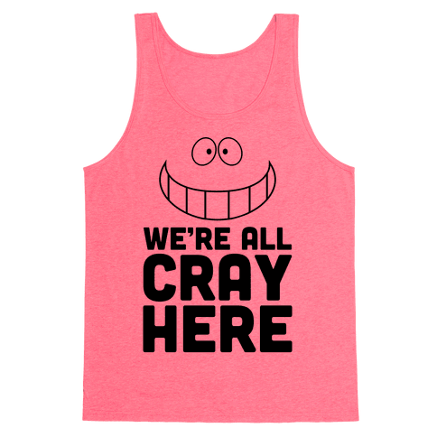 We're All Cray Here Tank Top