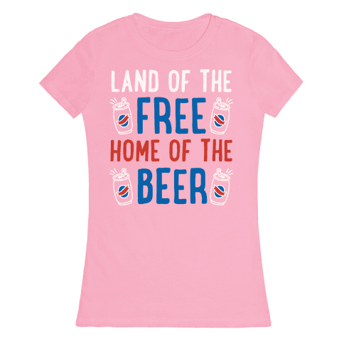 Land of the Free Home of The Beer Womens T-Shirt