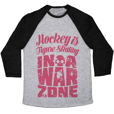 Hockey Is Figure Skating In A War Zone Baseball Tee