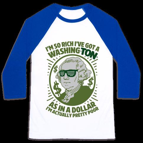 I'm So Rich I've Got a WashingTON Baseball Tee