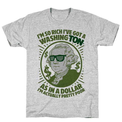 I'm So Rich I've Got a WashingTON Mens T-Shirt