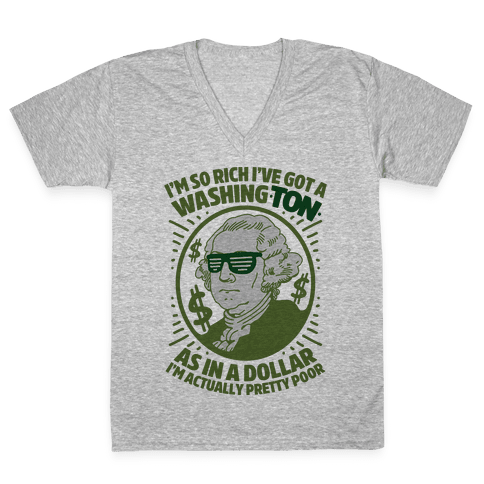 I'm So Rich I've Got a WashingTON V-Neck Tee Shirt