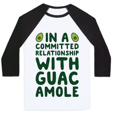 In A Committed Relationship With Guacamole Baseball Tee