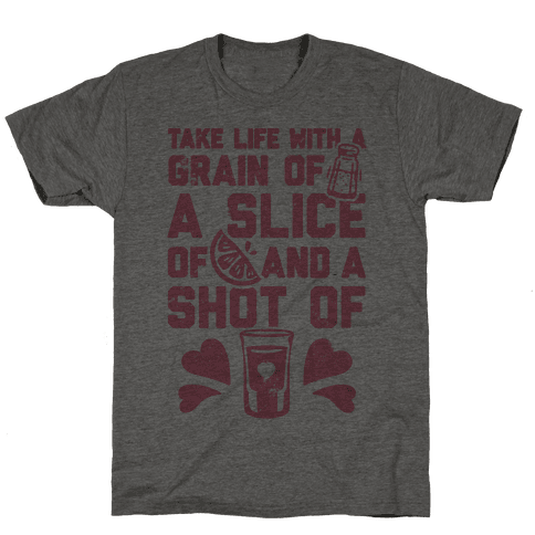 Take Life With A Grain Of Salt, A Slice Of Lime, And A Shot Of Tequila Mens T-Shirt