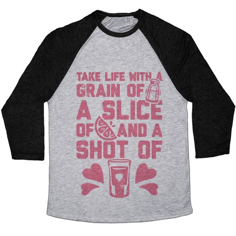 Take Life With A Grain Of Salt, A Slice Of Lime, And A Shot Of Tequila Baseball Tee