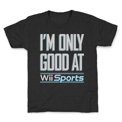 I'm Only Good At Wii Sports Kids T-Shirt
