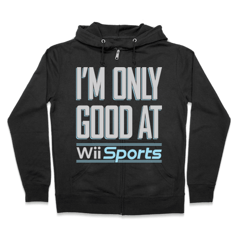 I'm Only Good At Wii Sports Zip Hoodie