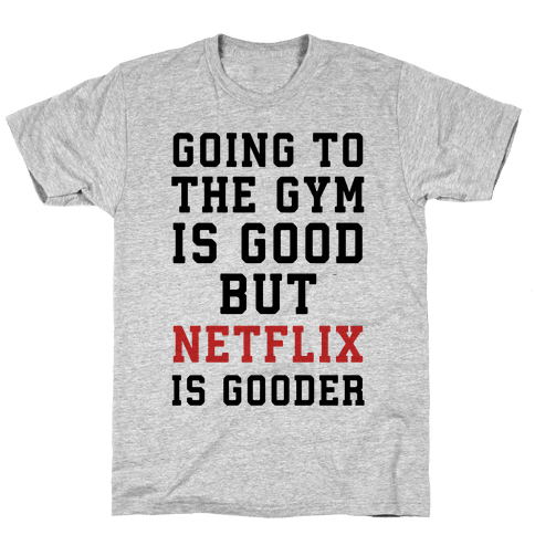 Going to the Gym is good but netflix is gooder Mens T-Shirt