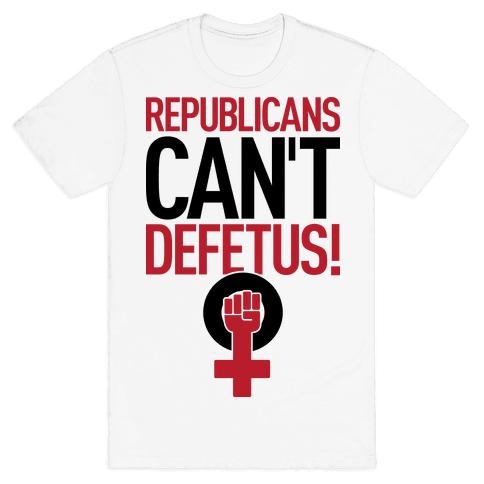 Republicans Can't Defetus Mens T-Shirt
